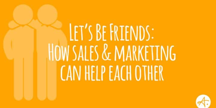 Let's be friends: How sales and marketing can help each other
