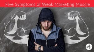 5 Symptoms of Weak Marketing Muscle