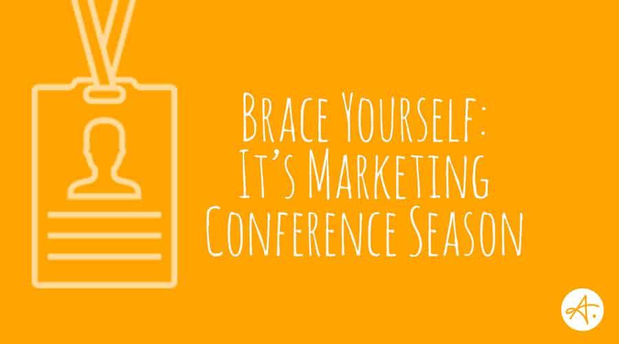Brace Yourself: It's Marketing Conference Season