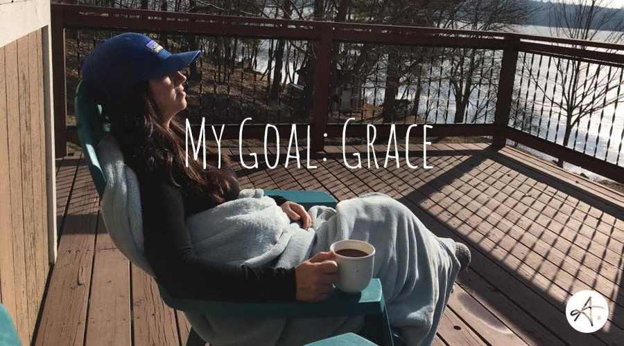 My Goal: Grace