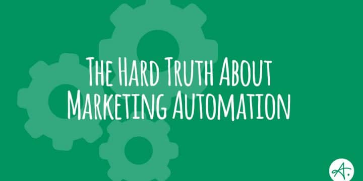 The Hard Truth About Marketing Automation