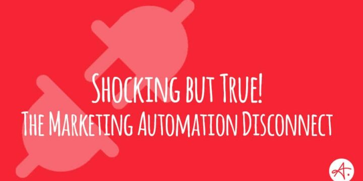 Shocking But True: The Marketing Automation Disconnect