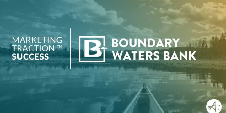 Boundary Waters Bank: Marketing Traction Success Story