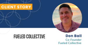 Don Ball Fueled Collective Client Story