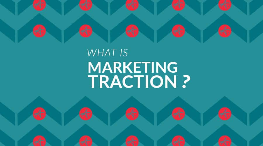 What is Marketing Traction?