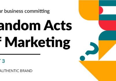Is your business committing random acts of marketing? [Part 3]