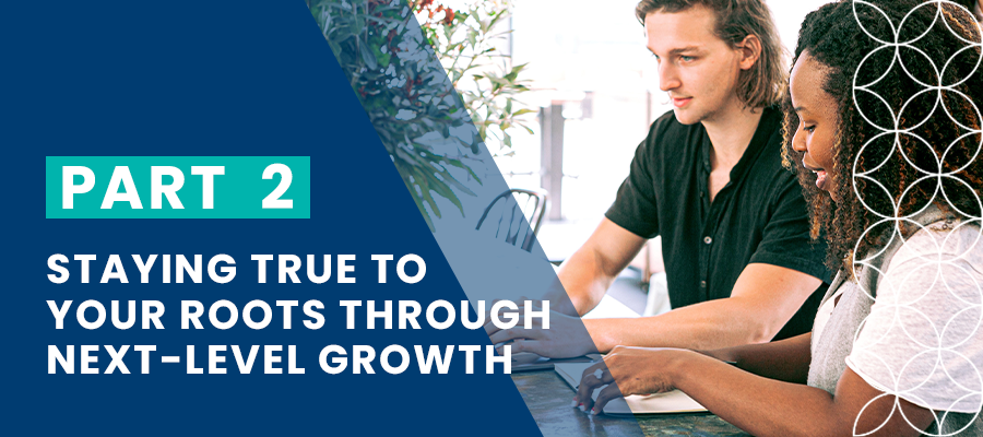 Staying true to your roots through next-level growth - Brand Messaging Guide