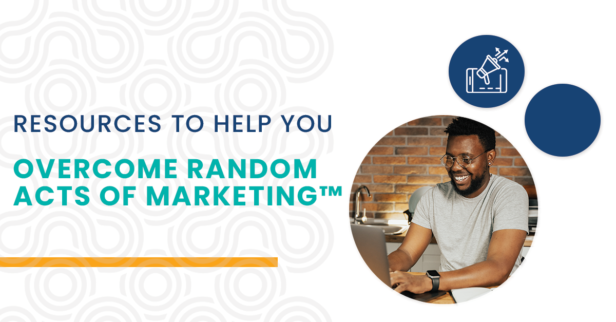Resources to help you overcome random acts of marketing