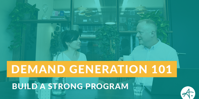 Demand Generation 101: Build a foundation for a strong program